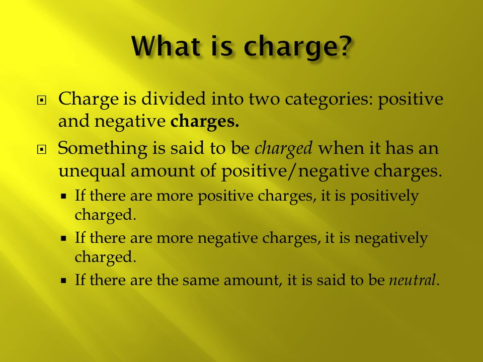  Charge is divided into two categories: positive and negative charges.