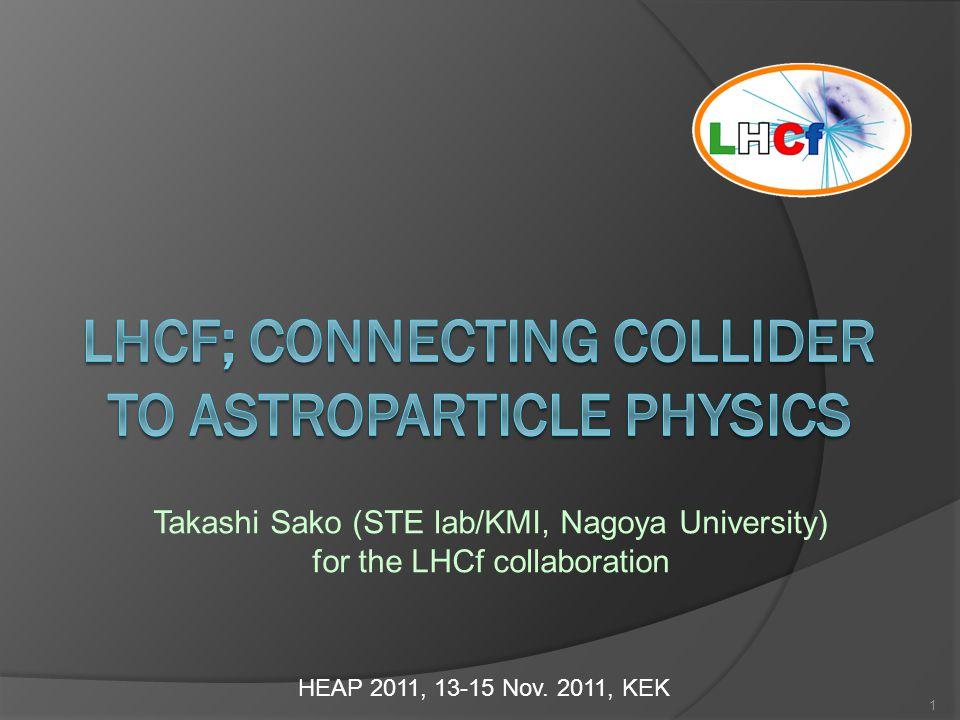 Takashi Sako (STE lab/KMI, Nagoya University) for the LHCf collaboration HEAP 2011, 13-15 Nov.