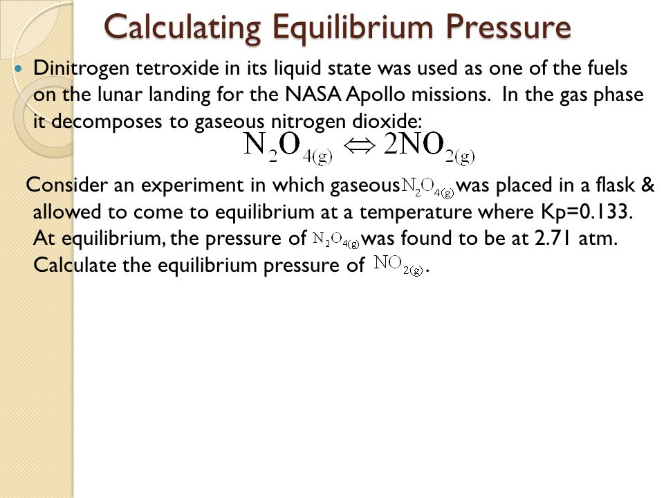 Calculating Equilibrium Pressure Dinitrogen tetroxide in its liquid state was used as one of the fuels on the lunar landing for the NASA Apollo missio