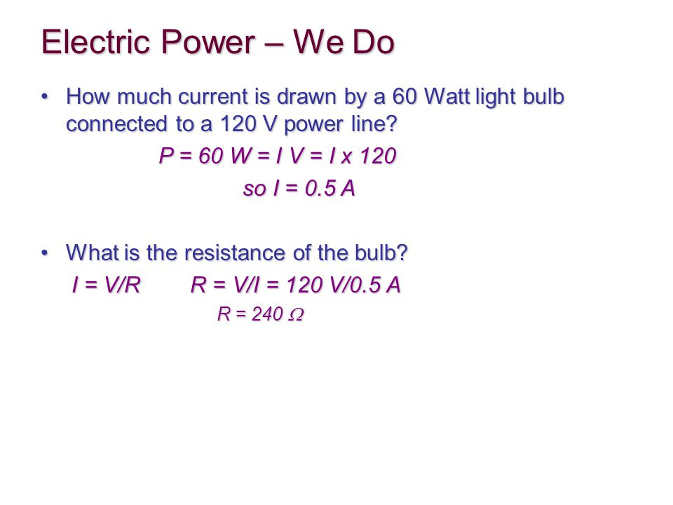 How much current is drawn by a 60 Watt light bulb connected to a 120 V power line?How much current is drawn by a 60 Watt light bulb connected to a 120