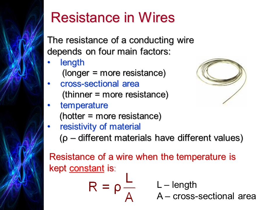 Resistance of a wire when the temperature is kept constant is : L – length A – cross-sectional area The resistance of a conducting wire depends on fou