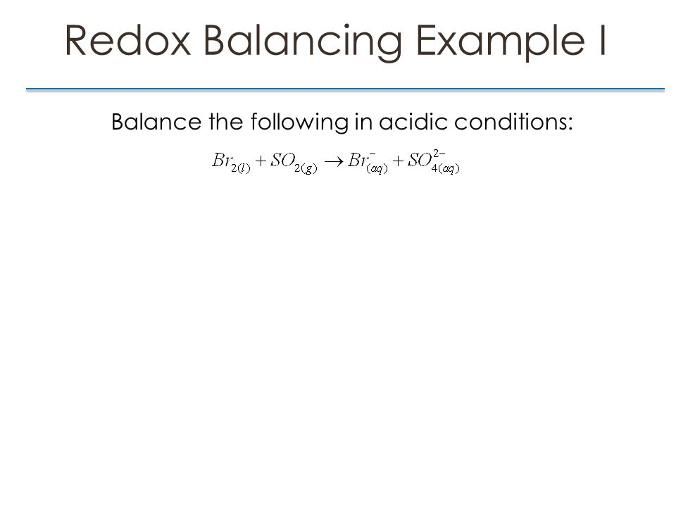 Redox Balancing Example II Balance the following in basic conditions: