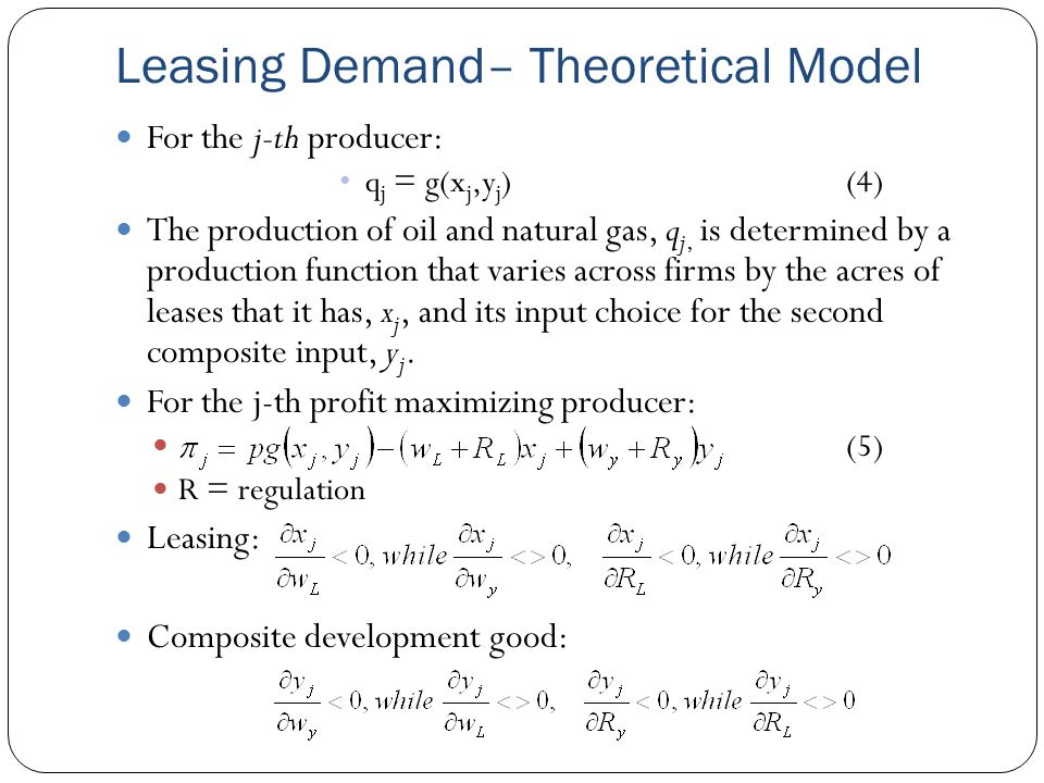 Leasing Demand– Theoretical Model For the j-th producer: q j = g(x j,y j )(4) The production of oil and natural gas, q j, is determined by a productio