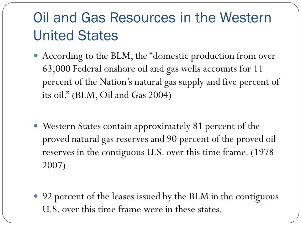 """Oil and Gas Resources in the Western United States According to the BLM, the """"domestic production from over 63,000 Federal onshore oil and gas wells a"""