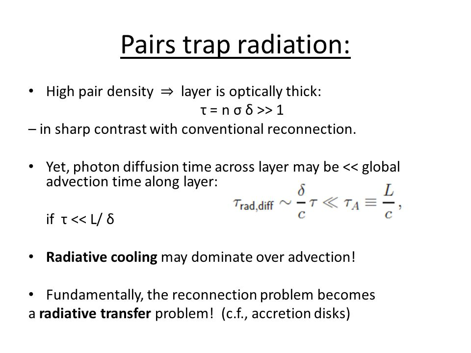 Pairs trap radiation: High pair density ⇒ layer is optically thick: τ = n σ δ >> 1 – in sharp contrast with conventional reconnection.