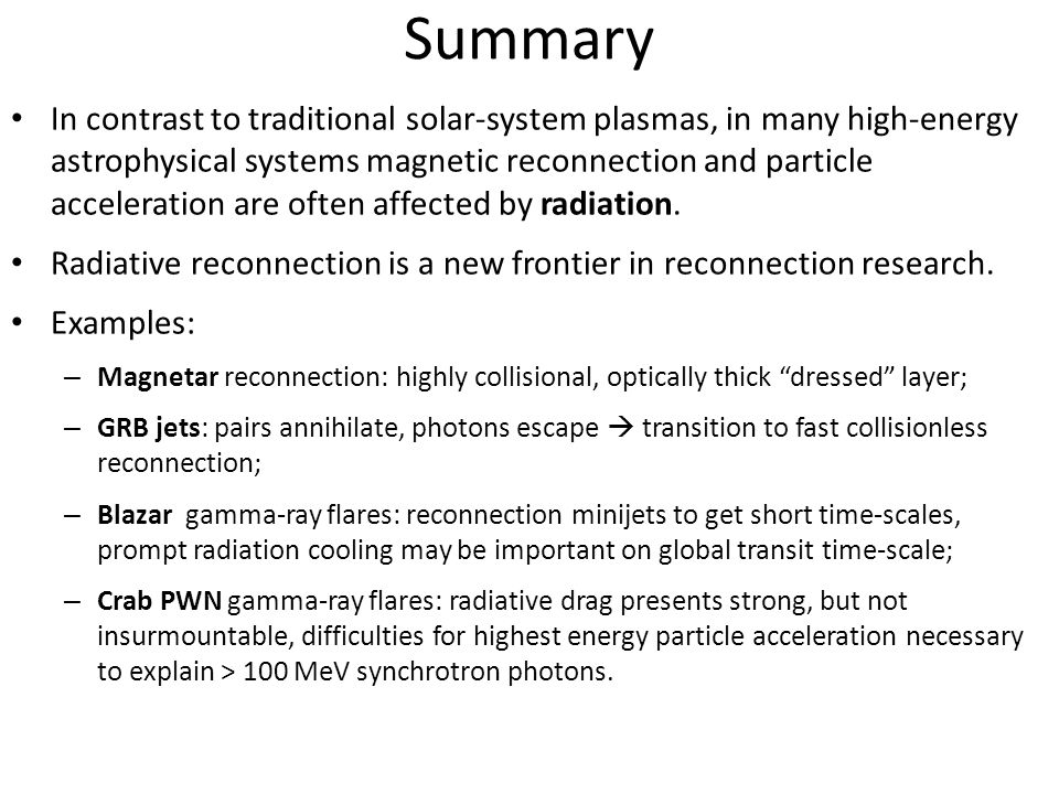 Summary In contrast to traditional solar-system plasmas, in many high-energy astrophysical systems magnetic reconnection and particle acceleration are often affected by radiation.
