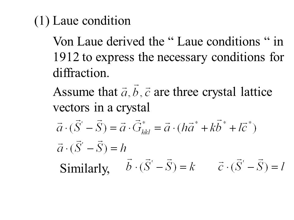 (1) Laue condition Von Laue derived the Laue conditions in 1912 to express the necessary conditions for diffraction.