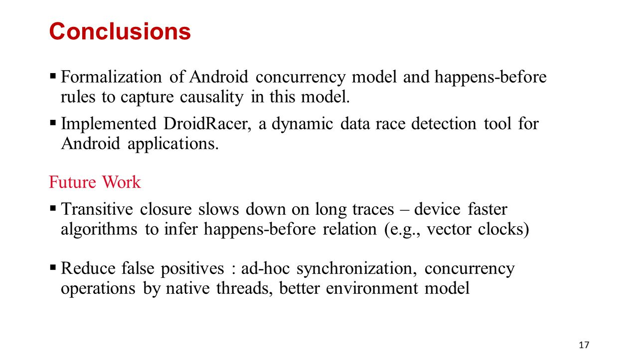 Conclusions  Formalization of Android concurrency model and happens-before rules to capture causality in this model.