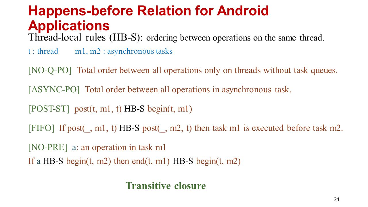 Happens-before Relation for Android Applications Thread-local rules (HB-S): ordering between operations on the same thread.