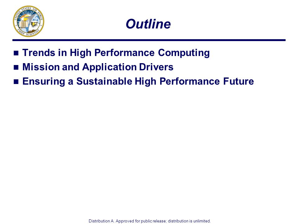 Outline Trends in High Performance Computing Mission and Application Drivers Ensuring a Sustainable High Performance Future