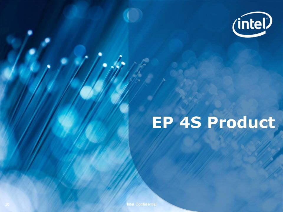 Intel Confidential 30 EP 4S Product