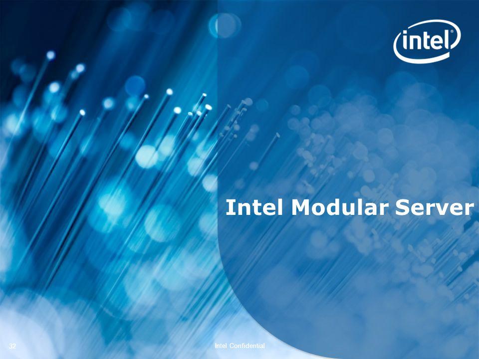 Intel Confidential 32 Intel Modular Server