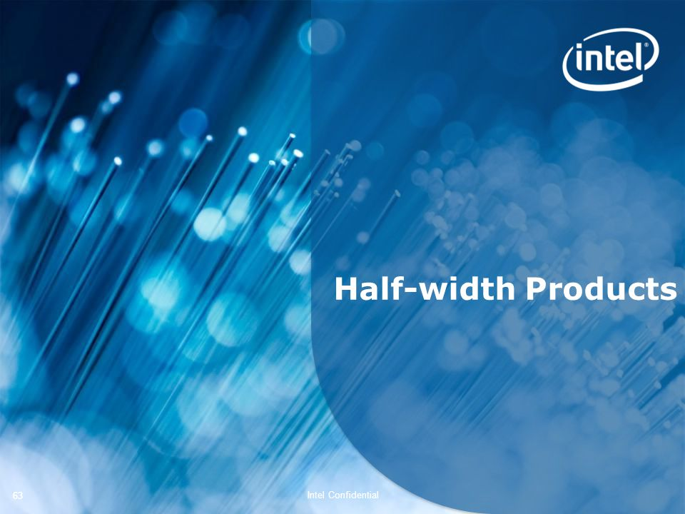 Intel Confidential 63 Half-width Products