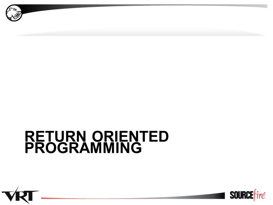 22 RETURN ORIENTED PROGRAMMING