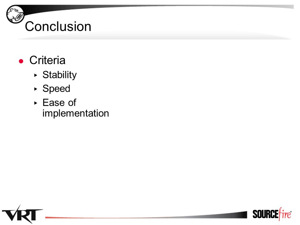 53 Conclusion ● Criteria ▸ Stability ▸ Speed ▸ Ease of implementation