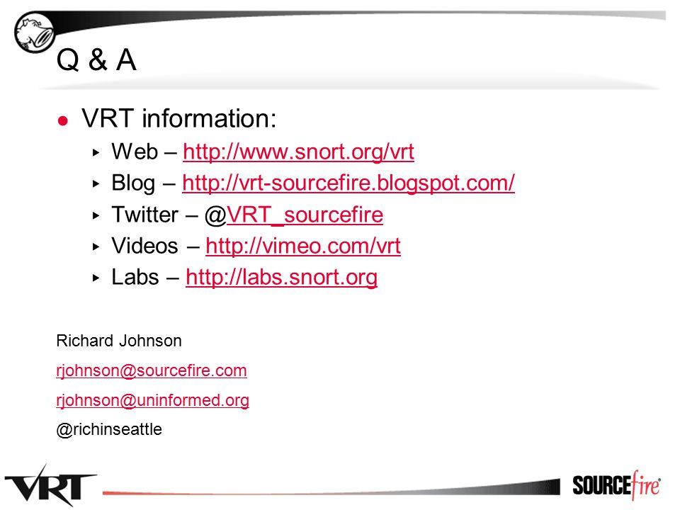 55 Q & A ● VRT information: ▸ Web – http://www.snort.org/vrthttp://www.snort.org/vrt ▸ Blog – http://vrt-sourcefire.blogspot.com/http://vrt-sourcefire