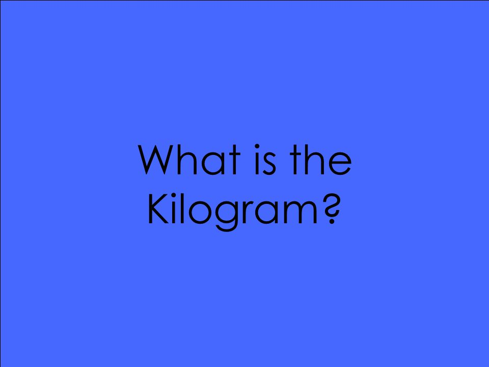 What is the Kilogram