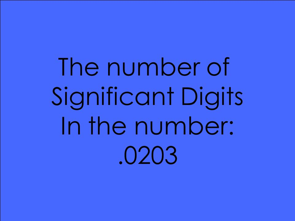The number of Significant Digits In the number:.0203