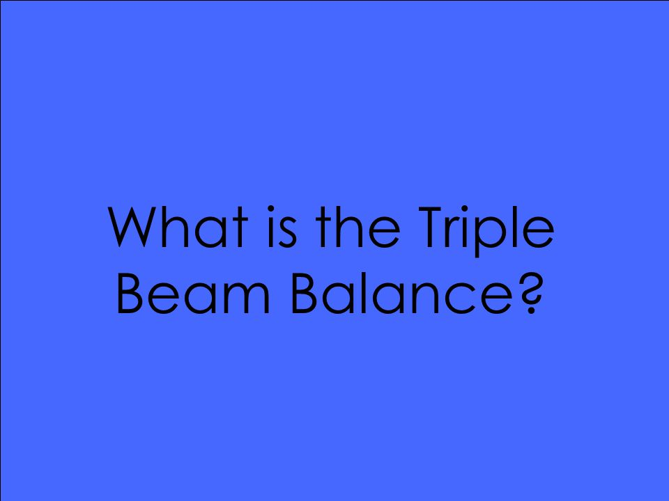 What is the Triple Beam Balance
