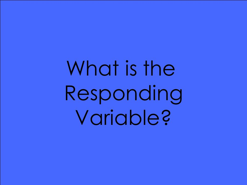 What is the Responding Variable
