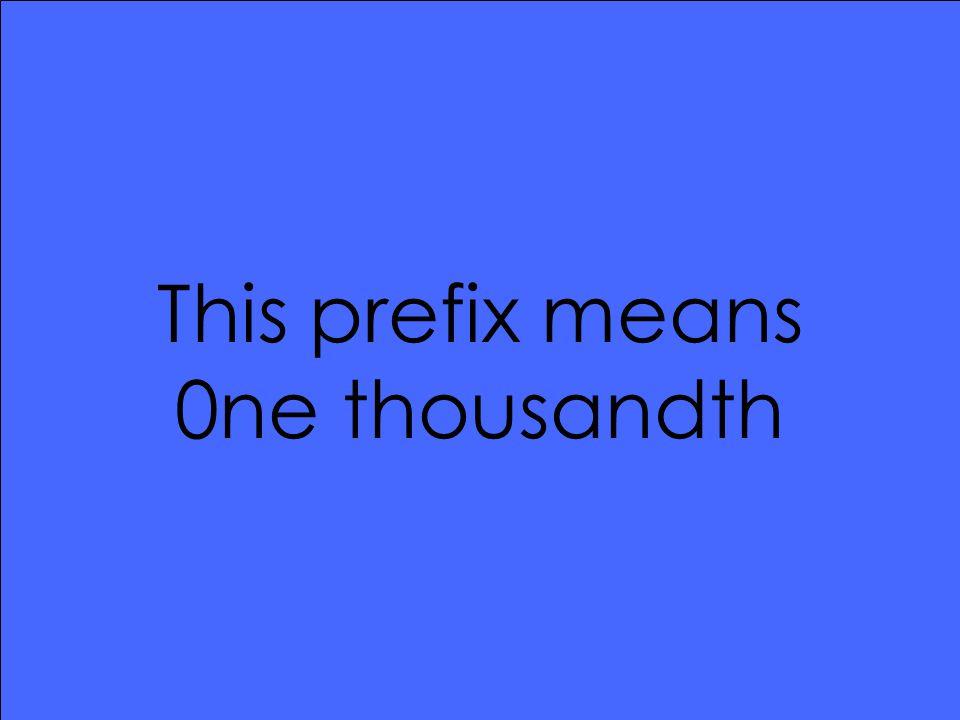 This prefix means 0ne thousandth