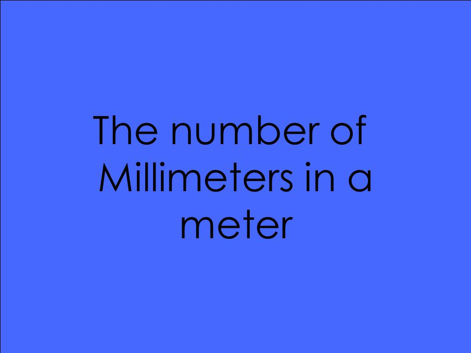 The number of Millimeters in a meter