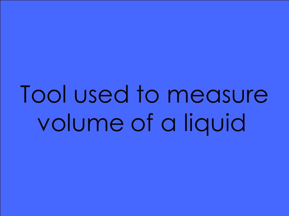 Tool used to measure volume of a liquid