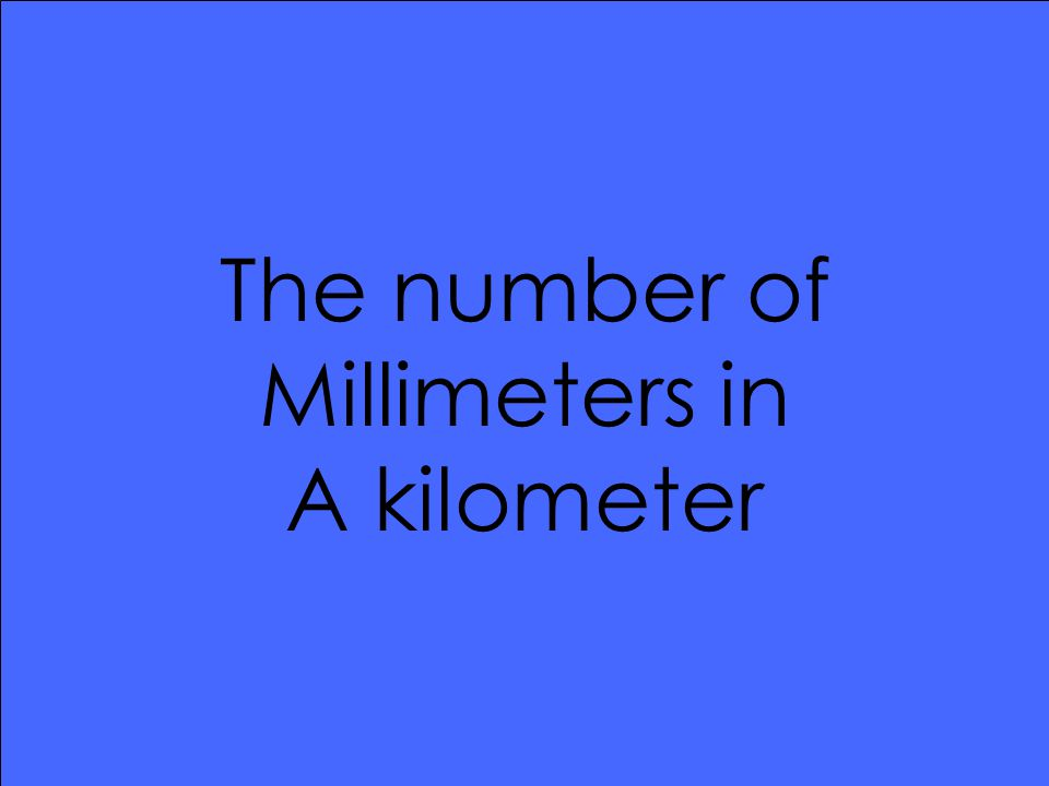 The number of Millimeters in A kilometer