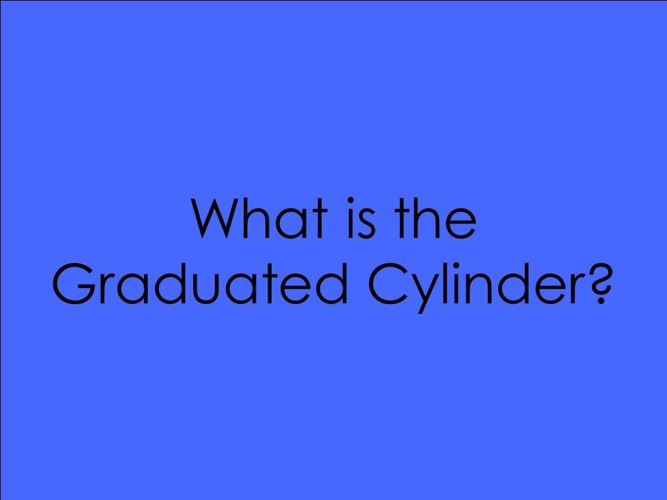 What is the Graduated Cylinder