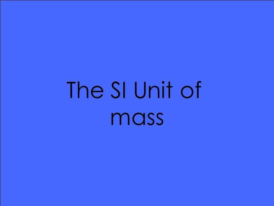 The SI Unit of mass