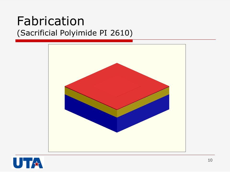 10 Fabrication (Sacrificial Polyimide PI 2610)