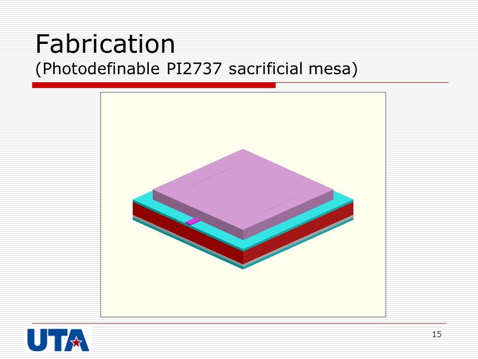 15 Fabrication (Photodefinable PI2737 sacrificial mesa)