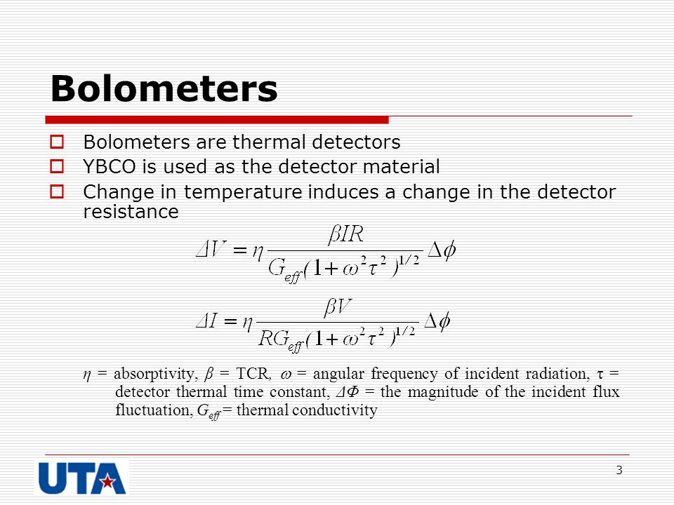 3 Bolometers  Bolometers are thermal detectors  YBCO is used as the detector material  Change in temperature induces a change in the detector resis