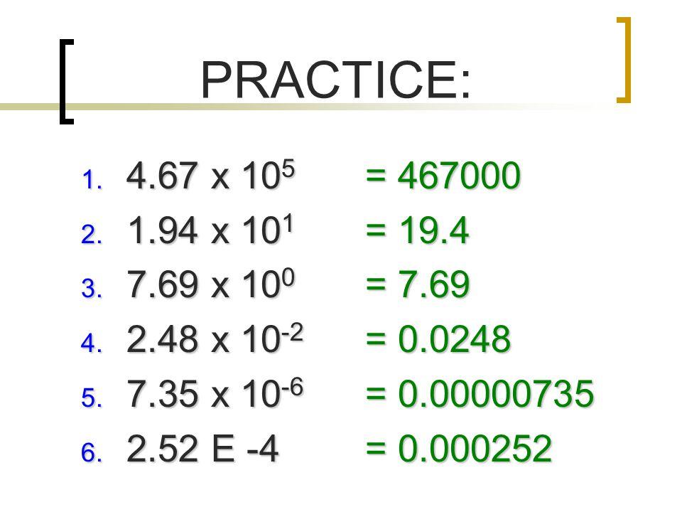 PRACTICE: 1.4.67 x 10 5 2. 1.94 x 10 1 3. 7.69 x 10 0 4.
