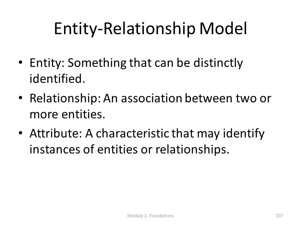 Entity-Relationship Model Entity: Something that can be distinctly identified.