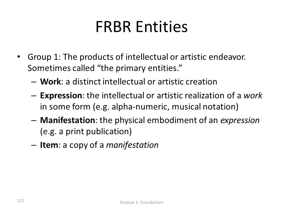FRBR Entities Group 1: The products of intellectual or artistic endeavor.