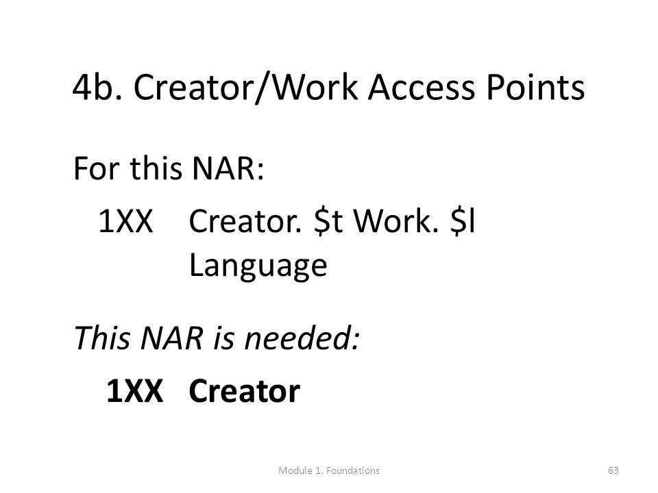 63 4b. Creator/Work Access Points For this NAR: 1XXCreator.
