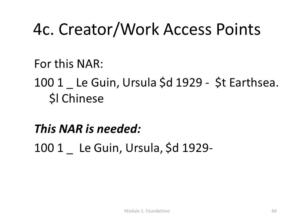 64 4c. Creator/Work Access Points For this NAR: 100 1 _ Le Guin, Ursula $d 1929 - $t Earthsea.