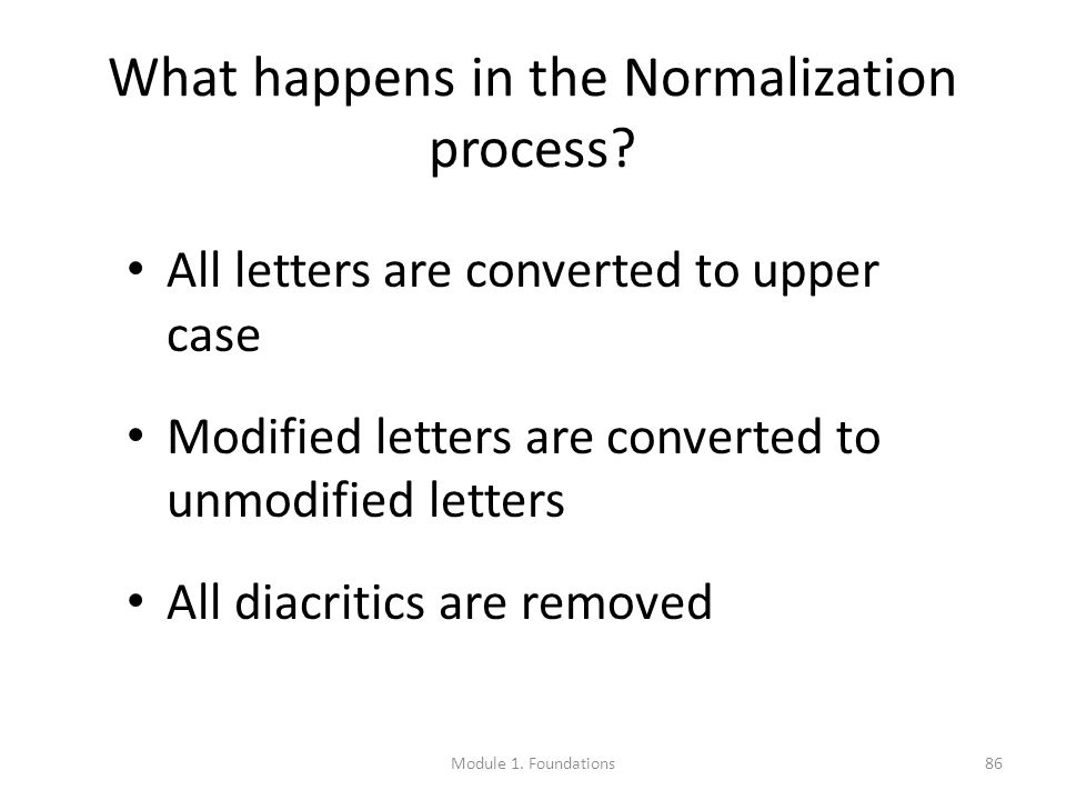 86 What happens in the Normalization process.