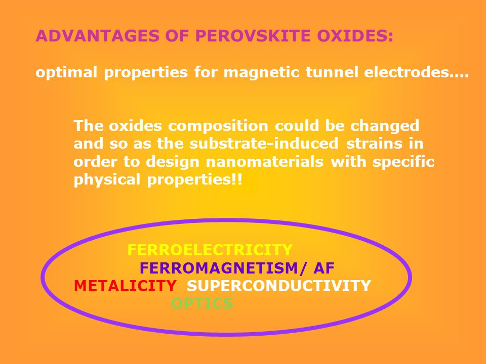 The oxides composition could be changed and so as the substrate-induced strains in order to design nanomaterials with specific physical properties!.