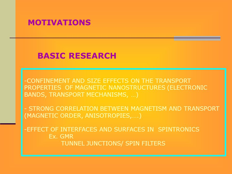 BASIC RESEARCH MOTIVATIONS -CONFINEMENT AND SIZE EFFECTS ON THE TRANSPORT PROPERTIES OF MAGNETIC NANOSTRUCTURES (ELECTRONIC BANDS, TRANSPORT MECHANISM