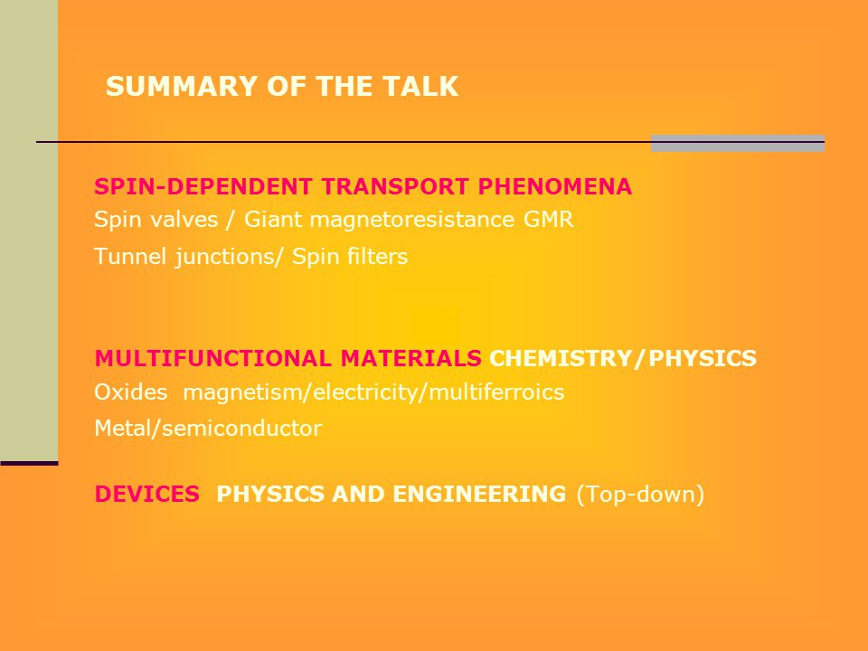 SPIN-DEPENDENT TRANSPORT PHENOMENA Spin valves / Giant magnetoresistance GMR Tunnel junctions/ Spin filters MULTIFUNCTIONAL MATERIALS CHEMISTRY/PHYSIC