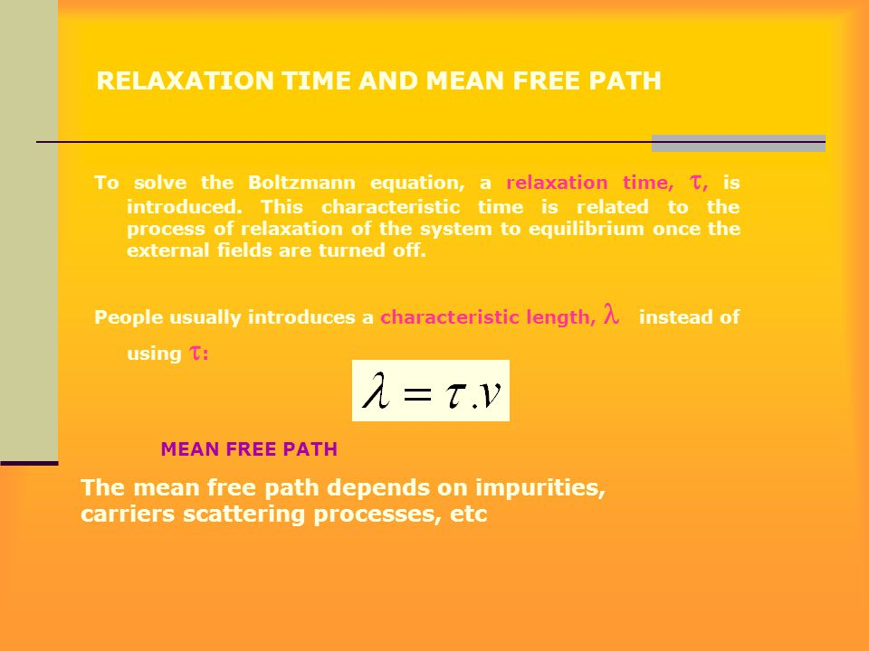 RELAXATION TIME AND MEAN FREE PATH To solve the Boltzmann equation, a relaxation time, , is introduced. This characteristic time is related to the pr