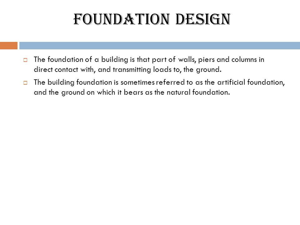 The foundation of a building is that part of walls, piers and columns in direct contact with, and transmitting loads to, the ground.  The building