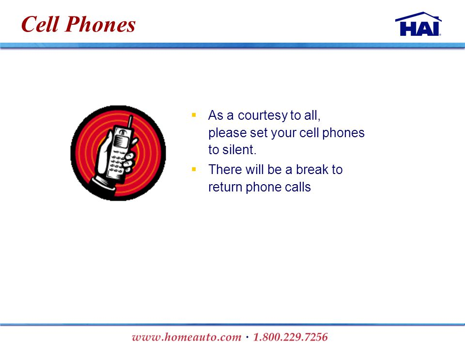 Cell Phones  As a courtesy to all, please set your cell phones to silent.