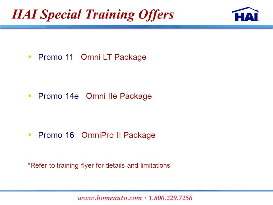 HAI Special Training Offers  Promo 11 Omni LT Package  Promo 14e Omni IIe Package  Promo 16 OmniPro II Package *Refer to training flyer for details and limitations