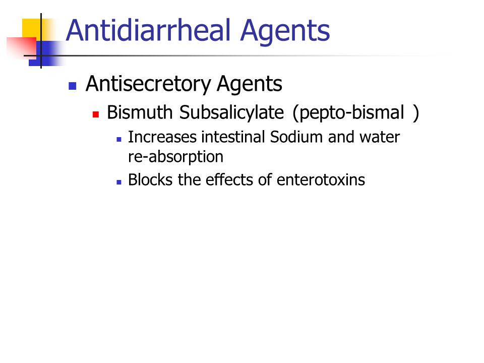 Antidiarrheal Agents Antisecretory Agents Bismuth Subsalicylate (pepto-bismal ) Increases intestinal Sodium and water re-absorption Blocks the effects