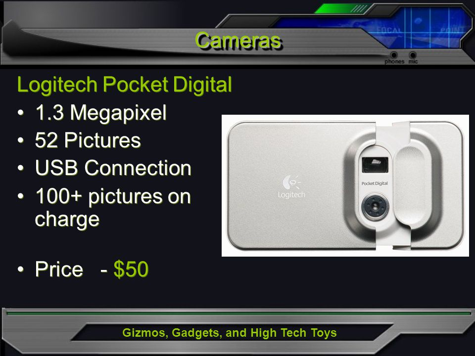 Gizmos, Gadgets, and High Tech Toys Logitech Pocket Digital 1.3 Megapixel 52 Pictures USB Connection 100+ pictures on charge Price - $50 Logitech Pock
