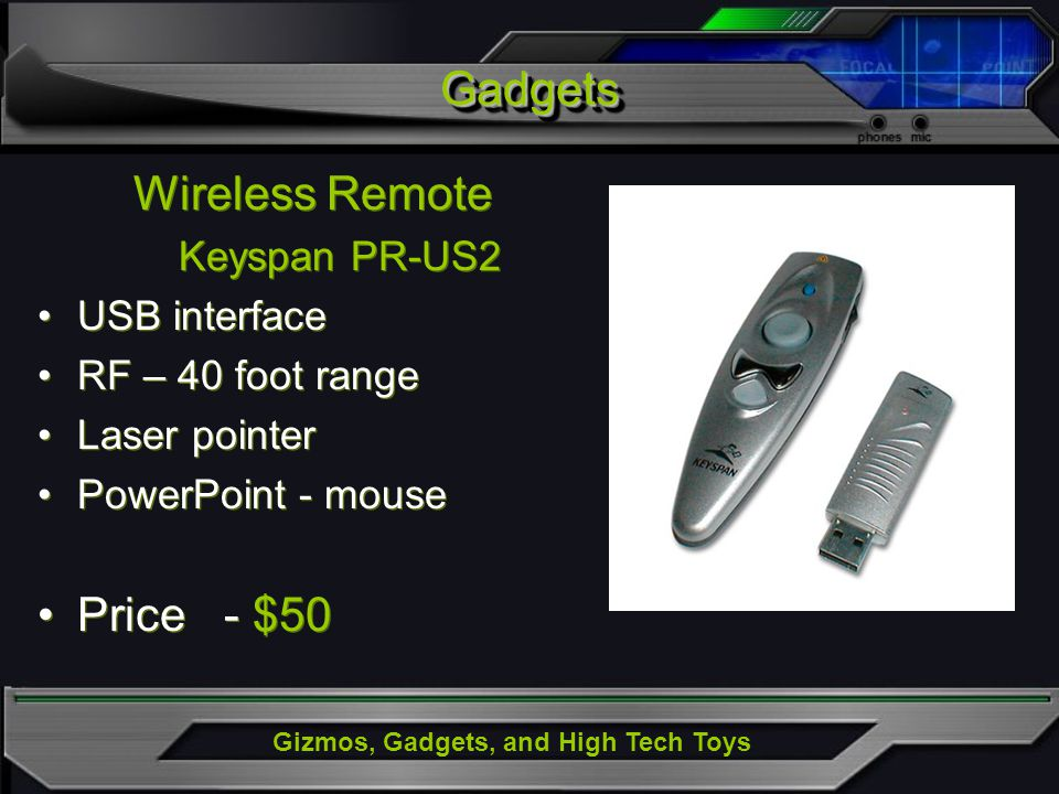 Gizmos, Gadgets, and High Tech Toys GadgetsGadgets Wireless Remote Keyspan PR-US2 USB interface RF – 40 foot range Laser pointer PowerPoint - mouse Pr