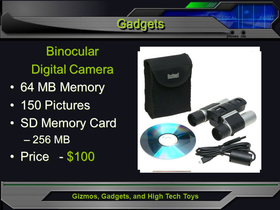 Gizmos, Gadgets, and High Tech Toys Binocular Digital Camera 64 MB Memory 150 Pictures SD Memory Card –256 MB Price - $100 Binocular Digital Camera 64